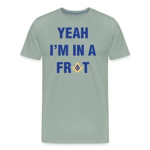 Yeah I'm In A Frat Masonic Line - Men's Premium T-Shirt