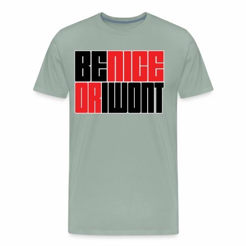 Be nice or i won't - Men's Premium T-Shirt
