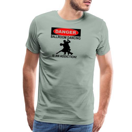 Danger Ballroom Dancing Is Addiction - Men's Premium T-Shirt