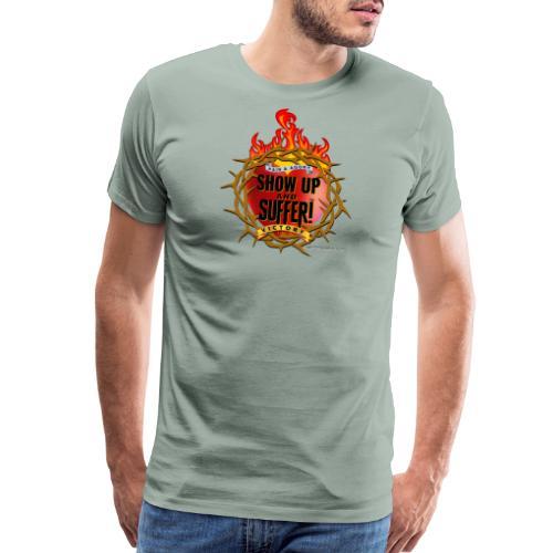 SHOWUPANDSUFFER_GOT - Men's Premium T-Shirt