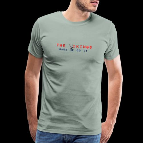The Vikings Made Me Do It - Men's Premium T-Shirt