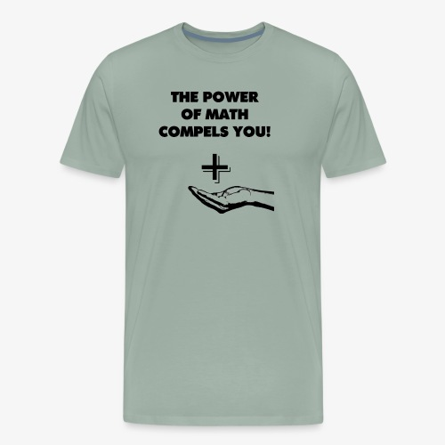 The Power of Math Compels You! - Men's Premium T-Shirt