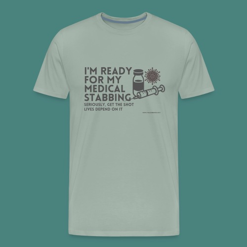 I'm ready for my medical stabbing - Men's Premium T-Shirt