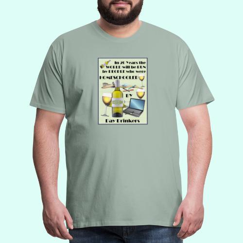 Homeschooled by Day Drinkers - Men's Premium T-Shirt