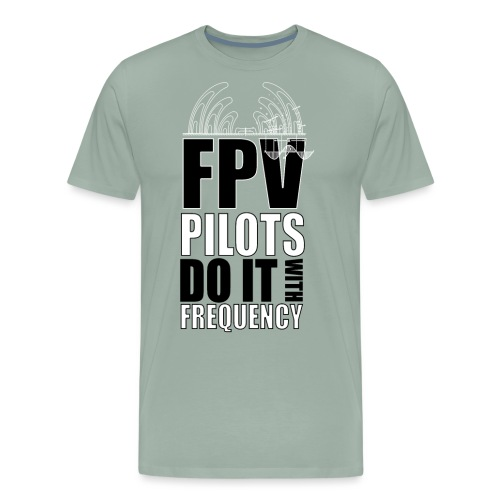 FPV Pilots do it with frequency! - Men's Premium T-Shirt
