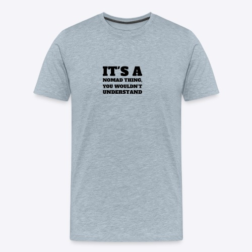 It's A Nomad Thing, You Wouldn't Understand - Men's Premium T-Shirt