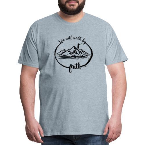 Walk by faith - Men's Premium T-Shirt