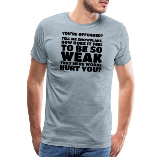 How does it feel to be so weak... (Type 3) - Men's Premium T-Shirt