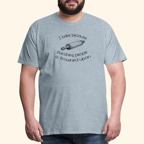 I bake because punching people is frowned upon - Men's Premium T-Shirt