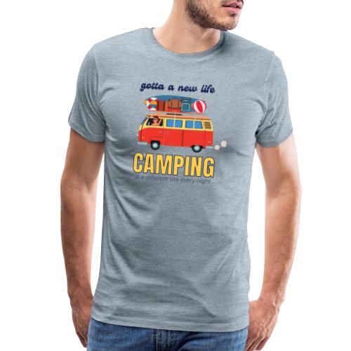 Gotta a New Life Camping at a different site every - Men's Premium T-Shirt
