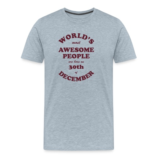 Most Awesome People are born on 30th of December - Men's Premium T-Shirt