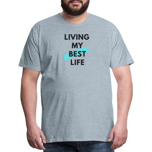 Living My Best Life - Men's Premium T-Shirt