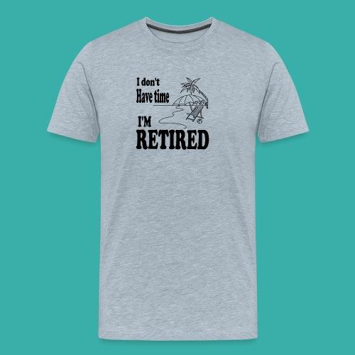 I have no time I m retired - palm trees - Men's Premium T-Shirt