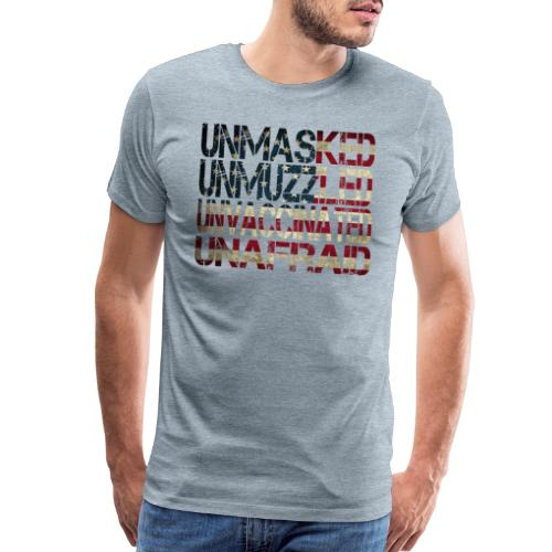 Unmasked. Unmuzzled. Unvaccinated. Unafraid. - Men's Premium T-Shirt