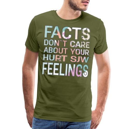 Facts Don`t Care About Your Hurt SJW Feelings - Men's Premium T-Shirt