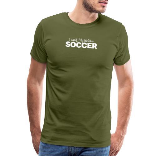 I Can't My Kid Has Soccer logo - Men's Premium T-Shirt