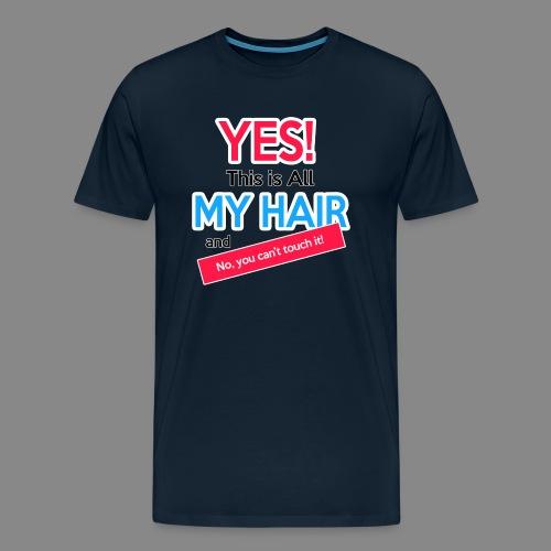 Yes This is My Hair - Men's Premium T-Shirt
