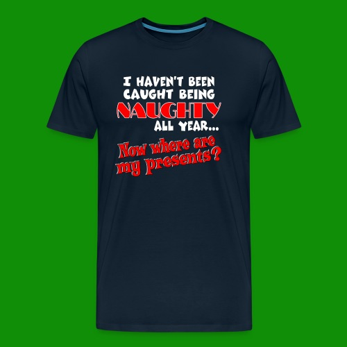 Haven't Been Caught... Christmas - Men's Premium T-Shirt