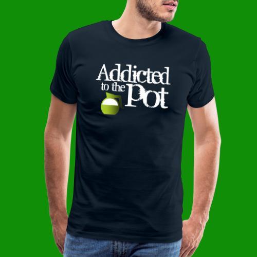 Addicted to the Pot - Men's Premium T-Shirt