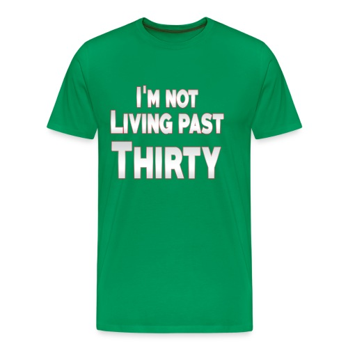 I'm not living past thirty - Men's Premium T-Shirt