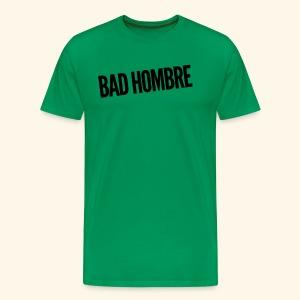 Bad Hombre Donald Trump - Clinton - Nasty Woman - Men's Premium T-Shirt
