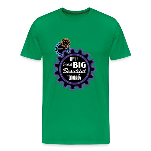 Have a Great Big Beautiful Tomorrow - Men's Premium T-Shirt