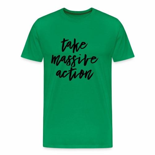 Take Massive Action - Men's Premium T-Shirt