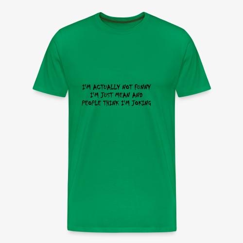 I'm Not Funny I'm just mean - Men's Premium T-Shirt