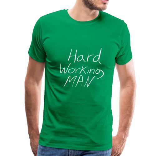 Hard Working Man - Men's Premium T-Shirt