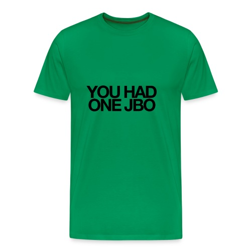 YOU HAD ONE JOB - Men's Premium T-Shirt