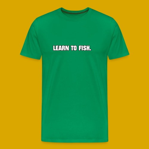 Learn to fish Shirt - Men's Premium T-Shirt