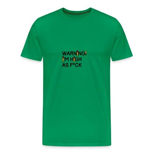 Warning! I'm High As F*ck - Men's Premium T-Shirt
