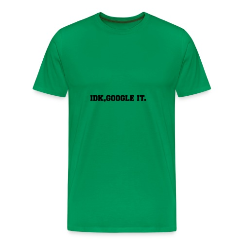idk,google it. - Men's Premium T-Shirt