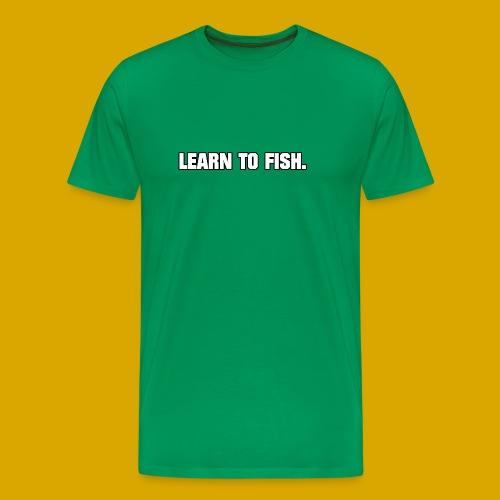 Learn to fish Shirt - Men's Premium T-Shirt