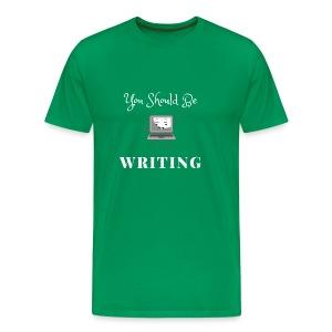 You Should Be Writing - Men's Premium T-Shirt