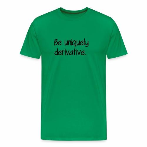Be uniquely derivative - Men's Premium T-Shirt