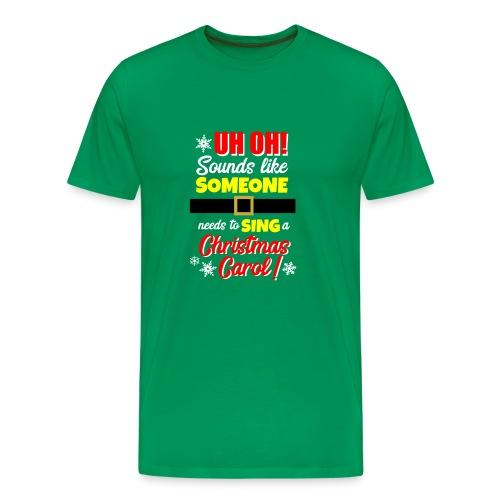 Uh Oh! Looks Like Someone Needs to Sing - Men's Premium T-Shirt