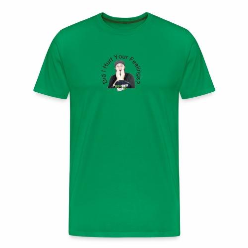 Did i Hurt Your Feelings? - Men's Premium T-Shirt