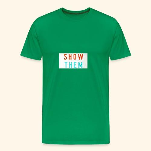 Show Them - Men's Premium T-Shirt