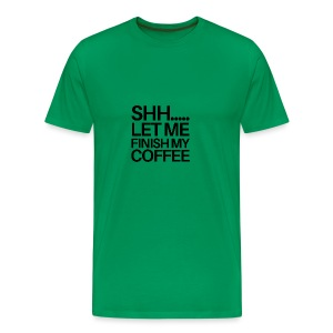 SHH Let me finish Coffee Mug - Men's Premium T-Shirt