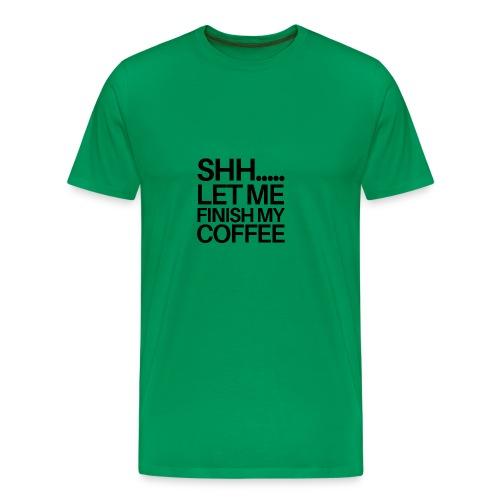 SHH Let me finish Coffee Mug - Men's Premium T-Shirt