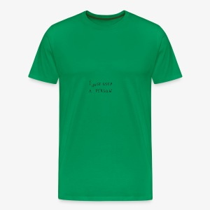 I just used a person - Men's Premium T-Shirt