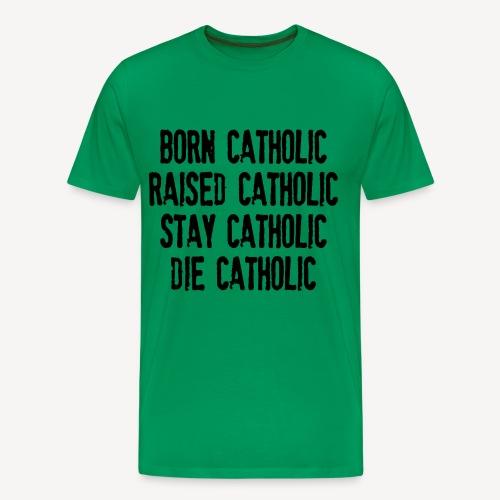 BORN CATHOLIC - Men's Premium T-Shirt