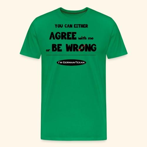 Agree with Me! - Men's Premium T-Shirt