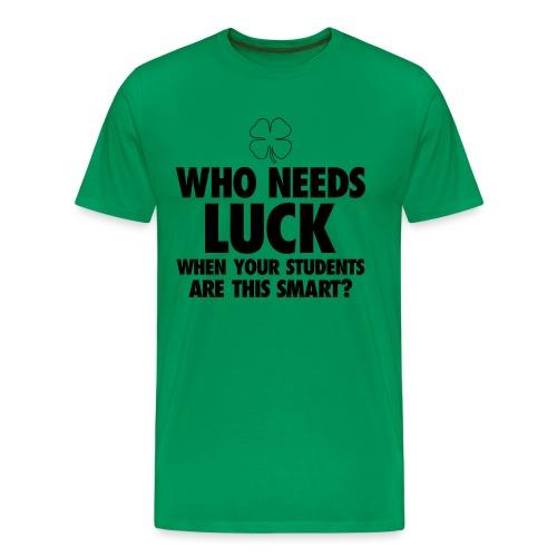 Who Needs Luck? Women's T-Shirts - Men's Premium T-Shirt