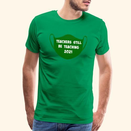 Teachers Still Be Teaching 2021 | Covid Mask - Men's Premium T-Shirt