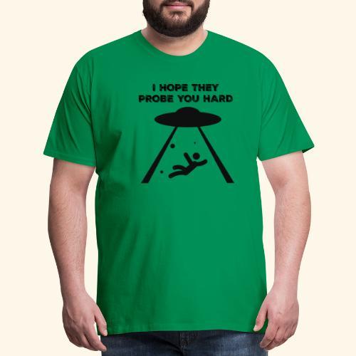 i hope they probe you - Men's Premium T-Shirt