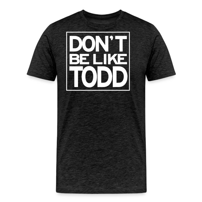 Don't Be Like Todd