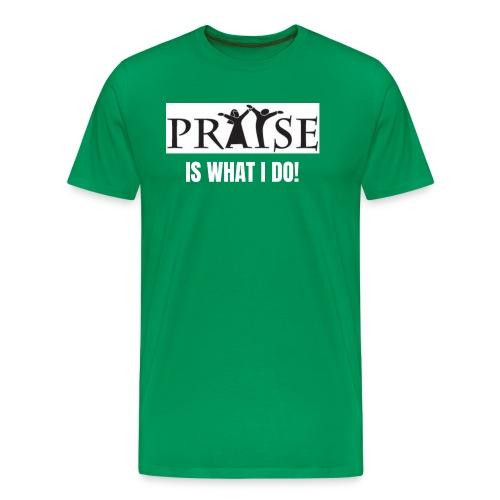 PRAISE is what i do! - Men's Premium T-Shirt
