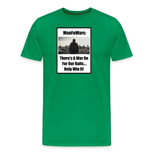 ManFoWars: There's A War On For Our Balls 1 - Men's Premium T-Shirt